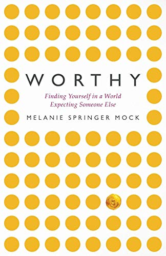 Worthy: Finding Yourself in a World Expecting Someone Else (Finding Out Who You Are)