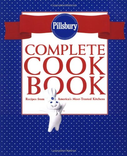 (Pillsbury Complete Cookbook: Recipes from America's Most-Trusted Kitchens)