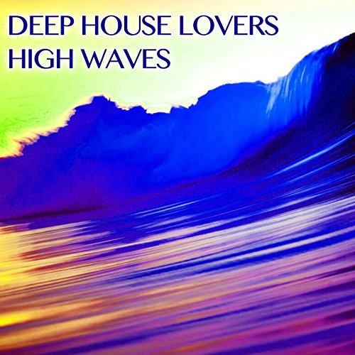 High waves by deep house lovers on amazon music for House music lovers