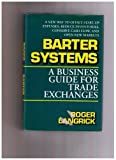 img - for Barter Systems: A Business Guide for Trade Exchanges : A New Way to Offset Start-Up Expenses, Reduce Inventories, Conserve Cash Flow, and Open New M book / textbook / text book