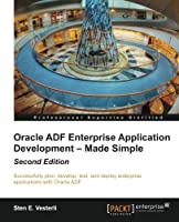 Oracle ADF Enterprise Application Development – Made Simple, 2nd Edition