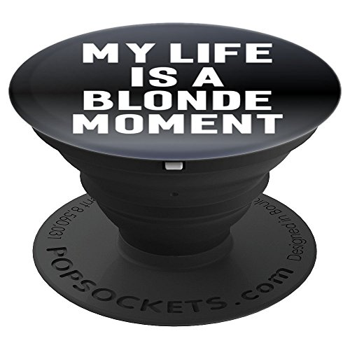 My Life Is A Blonde Moment Funny Sayings Gifts Pop Socket - PopSockets Grip and Stand for Phones and Tablets