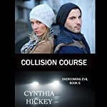 Collision Course: Overcoming Evil, Book 6 | Cynthia Hickey