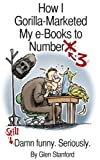 How I Gorilla-Marketed my e-Books to Number 3; Still Damn Funny. Seriously.