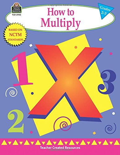 How To Multiply - How to Multiply, Grades 2-3