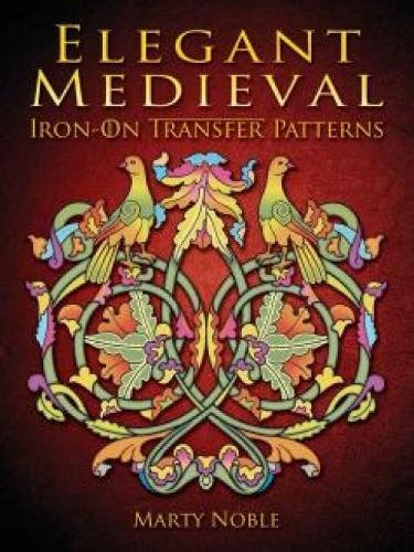 Elegant Medieval Iron-On Transfer Patterns (Dover Iron-On Transfer Patterns) (Ancient Embroidery)
