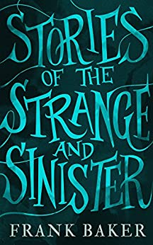 Stories of the Strange and Sinister (Valancourt 20th Century Classics) by [Baker, Frank]