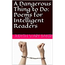 A Dangerous Thing to Do: Poems for Intelligent Readers