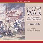 Quantrill's War: The Life and Times of William Clarke Quantrill, 1837-1865 | Duane Schultz