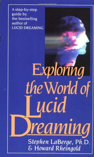 Exploring the World of Lucid Dreaming by Stephen LaBerge, Howard Rheingold