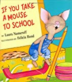 If You Take a Mouse to School, Laura Numeroff, 0060283289