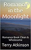 Romance in the Moonlight: Romance Book                                 Clean & Wholesome