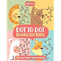 Dot To Dot Books For Kids Ages 4-8: 101 Fun Connect The Dots Books for Kids Age 3, 4, 5, 6, 7, 8  | Easy Kids Dot To Dot Books Ages 4-6 3-8 3-5 6-8 (Boys & Girls Connect The Dots Activity Books)