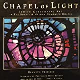 img - for Chapel of Light: Jewish Ceremonial Art in the Sophie & Nathan Gumenick Chapel book / textbook / text book