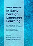 New Trends in Early Foreign Language Learning: The Age Factor, CLIL and Languages in Contact; Bridging Research and Good Practices, Maria Gonzalez Davies, 1443836516