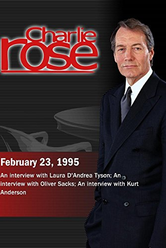 Charlie Rose with Laura D'Andrea Tyson; Oliver Sacks; Kurt Anderson (February 23, 1995)