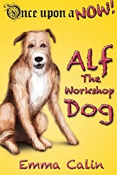 Alf The Workshop Dog (Once Upon a NOW) (Volume 1)