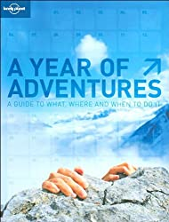 A Year of Adventures: Lonely Planet's Guide to Where, What And When to Do It