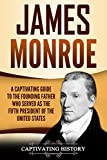 #10: James Monroe: A Captivating Guide to the Founding Father Who Served as the Fifth President of the United States