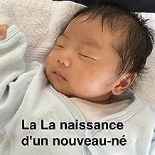 La naissance d'un nouveau-né (French Edition)