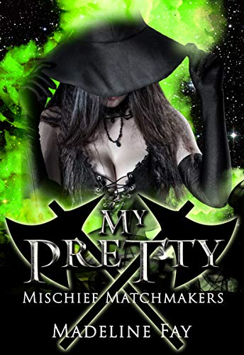 My Pretty (Mischief Matchmakers Book 1) by [Fay, Madeline]