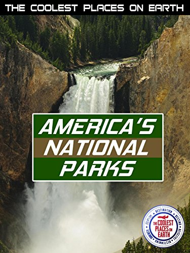 The Coolest Places on Earth: America's National Parks