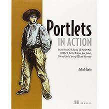 Portlets in Action: Covers Portlet 2.0, Spring 3.0, Portlet MVC, WSRP 2.0, Portlet Bridges, Ajax, Comet, Liferay, Gateln, Spring JDBC and Hibernate