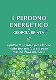 Il Perdono Energetico: Ripulire il passato per vincere sulla tua storia e sul peso tossico della memoria