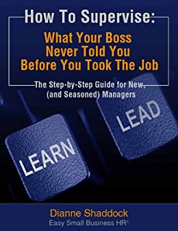 How To Supervise:  What Your Boss Never Told You Before You Took The Job: The Step-By-Step Guide For New (And Seasoned) Managers by [Shaddock, Dianne]