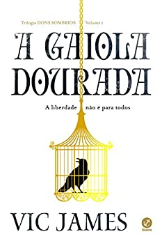 A gaiola dourada – Os dons sombrios – vol. 1 por [James, Vic]
