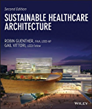 Sustainable Healthcare Architecture (Wiley Series in Sustainable Design Book 41)