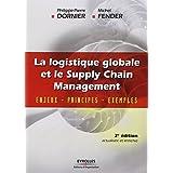 LOGISTIQUE GLOBALE ET LE SUPPLY CHAIN MANAGEMENT  (LA) : ENJEUX, PRINCIPES, EXEMPLES