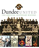 Dundee United : The Official Centenary History, Rundo, Peter and Watson, Mike, 1841588288