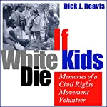 If White Kids Die: Memories of a Civil Rights Movement Volunteer | Dick J. Reavis