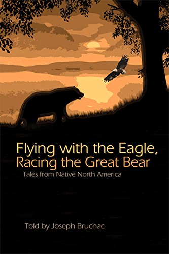 Flying with the Eagle, Racing the Great Bear: Tales from Native America