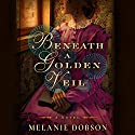 Beneath a Golden Veil: A Novel Audiobook by Melanie Dobson Narrated by Carly Robins