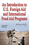 img - for An Introduction to U.S. Foreign Aid and International Food Aid Programs (American Political, Economic and Security Issues) book / textbook / text book