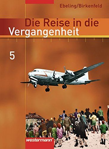 Die Reise in die Vergangenheit - Ausgabe 2006 für das 7.- 10. Schuljahr in Berlin und Thüringen: Schülerband 5 (Klasse 10): Welt nach 1945