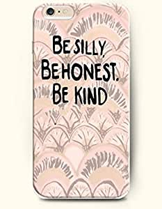 OOFIT Hard Phone Case for Apple iPhone 6 Plus ( iPhone 6 + )( 5.5 inches) - Be Silly Be Honest Be Kind - Life Quotes