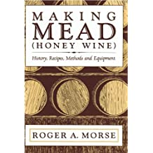 Making Mead (Honey Wine): History, Recipes, Methods and Equipment by Roger A. Morse (1992-03-02)