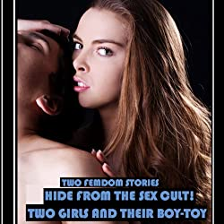 Hide From the Sex Cult! + Two Girls and Their Boy-Toy (Hardcore Erotica)
