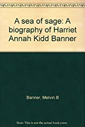 A sea of sage: A biography of Harriet Annah Kidd Banner