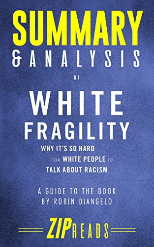 Summary & Analysis of White Fragility: Why It's So Hard for White People to Talk About Racism | A Guide to the Book by Robin DiAngelo