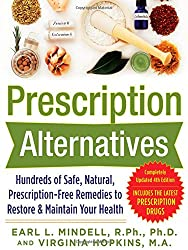 Prescription Alternatives:Hundreds of Safe, Natural, Prescription-Free Remedies to Restore and Maintain Your Health, Fourth Edition