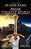 From Chaos Born (in Her Name, Michael R. Hicks, 0988932105