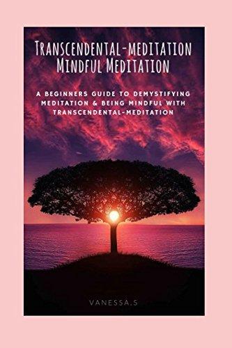 Transcendental-meditation: Mindful Meditation, A Beginners Guide To Demystifying Meditation & Being Mindful With Transcendental-meditation