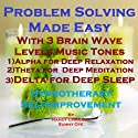 Problem Solving Made Easy with Three Brainwave Music Recordings: Alpha, Theta, Delta for Three Different Sessions Speech by Randy Charach, Sunny Oye Narrated by Randy Charach