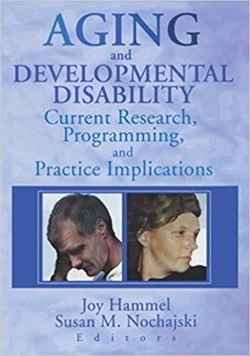 Book Aging and Developmental Disability: Current Research, Programming, and Practice Implications by Joy Hammel (2001-03-30)