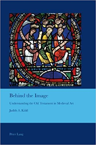 Book Behind the Image: Understanding the Old Testament in Medieval Art (Cultural Interactions: Studies in the Relationship between the Arts) 1st edition by Kidd, Judith A. (2013)