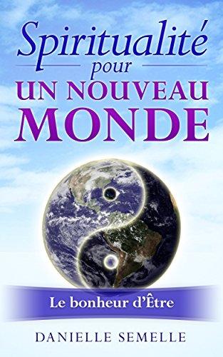 Spiritualite Pour Un Nouveau Monde Le Bonheur D Etre French Edition